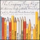 The Company They Kept: Writers on Unforgettable Friendships
