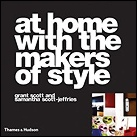At Home with the Makers of Style by Grant Scott and Samantha Scott-Jeffries