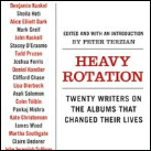 Heavy Rotation: Twenty Writers on the Albums That Changed Their Lives