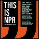 This Is NPR: The First Forty Years by NPR