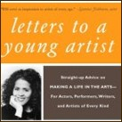 Letters to a Young Artist: Straight-up Advice on Making a Life in the Arts - For Actors, Performers, Writers, and Artists of Every Kind